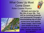 What Goes Up Must  Come Down Roller Coaster Physics