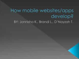 How mobile websites/apps develop?