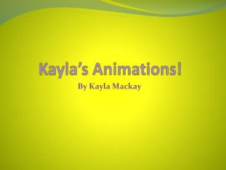 Kayla's Animations!