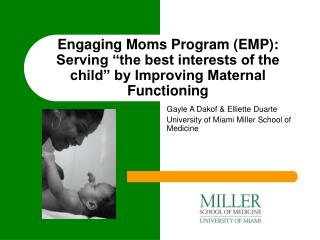 Engaging Moms Program EMP: Serving  the best interests of the child  by Improving Maternal Functioning