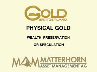 PHYSICAL GOLD WEALTH  PRESERVATION OR SPECULATION