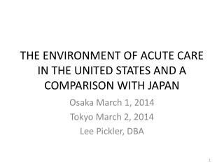 THE ENVIRONMENT OF ACUTE CARE IN THE UNITED STATES AND A COMPARISON WITH JAPAN