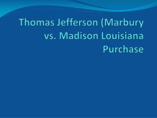 Thomas Jefferson (Marbury vs. Madison Louisiana Purchase