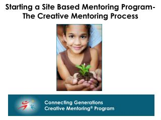 Starting a Site Based Mentoring Program- The Creative Mentoring Process