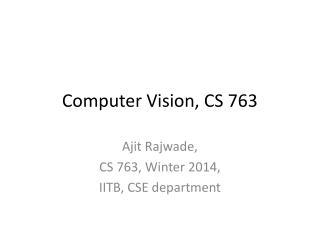 Computer Vision, CS 763