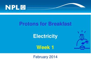 Protons for Breakfast Electricity Week  1