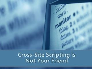 Cross-Site Scripting is Not Your Friend