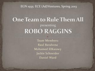 One Team to Rule Them All presenting ROBO RAGGINS