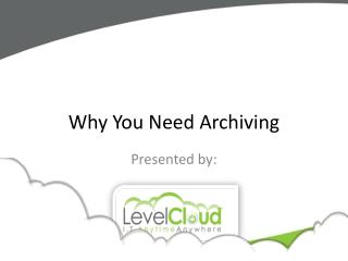 Why You Need Archiving