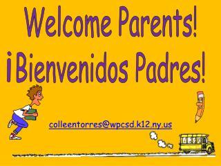 Welcome Parents! Bienvenidos Padres!