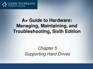 A+ Guide to Hardware:  Managing, Maintaining, and Troubleshooting, Sixth Edition