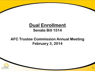 Dual Enrollment Senate Bill 1514 AFC Trustee Commission Annual Meeting February 3, 2014