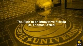 The Path to an Innovative Florida Dr. Thomas O'Neal