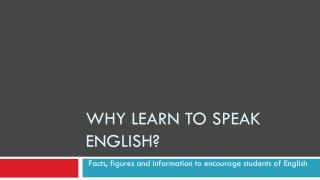 WHY LEARN TO SPEAK ENGLISH?
