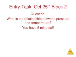 Entry Task: Oct 25 th  Block 2