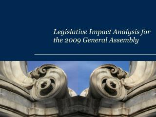 Legislative Impact Analysis for  the 2009 General Assembly