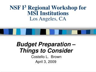 NSF I 3  Regional Workshop for MSI Institutions Los Angeles, CA