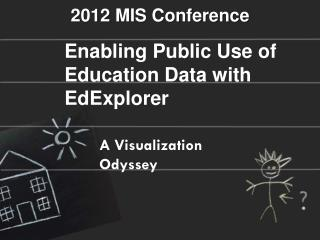 Enabling Public Use of Education Data with  EdExplorer