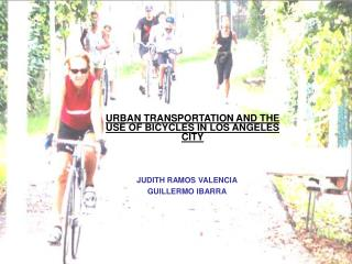 URBAN TRANSPORTATION AND THE USE OF BICYCLES IN LOS ANGELES CITY