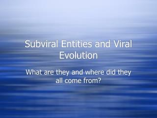 Subviral Entities and Viral Evolution