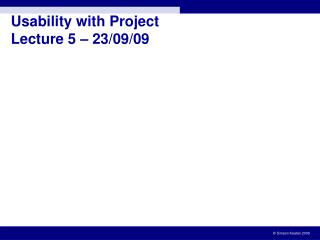 Usability with Project Lecture 5  –  23/09/09