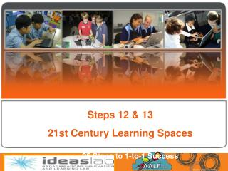 Steps 12 & 13 21st Century Learning Spaces