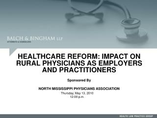 HEALTHCARE REFORM: IMPACT ON RURAL PHYSICIANS AS EMPLOYERS AND PRACTITIONERS   Sponsored By  NORTH MISSISSIPPI PHYSICIAN