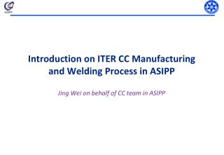 Introduction on ITER CC Manufacturing and Welding Process in ASIPP