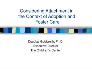 Considering Attachment in the Context of Adoption and  Foster Care