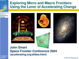 Exploring Micro and Macro Frontiers: Using the Lever of Accelerating Change