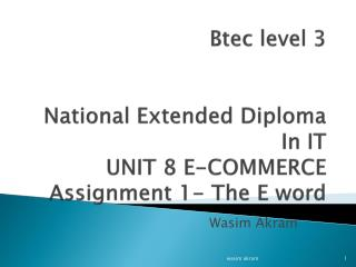 Btec  level 3 National Extended Diploma In IT UNIT 8 E-COMMERCE Assignment 1- The E word