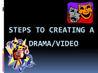 STEPS TO CREATING A  DRAMA/VIDEO