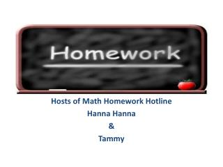 Hosts of Math Homework Hotline Hanna  Hanna & Tammy