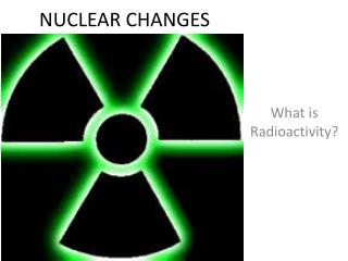 NUCLEAR CHANGES
