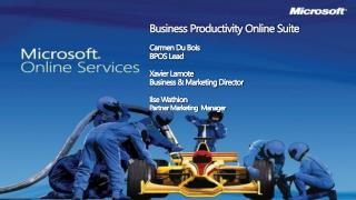 Business Productivity Online Suite  Carmen Du Bois BPOS Lead  Xavier Lamote Business  Marketing Director  Ilse Wathion P