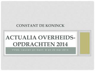 Constant De KONINCK Actualia overheids-opdrachten  2014