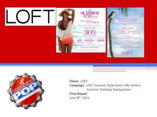 Client:   LOFT Campaign:   LOFT Summer Style Event +My Perfect 	  Summer Getaway Sweepstakes