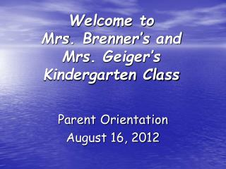Welcome to  Mrs .  Brenner's  and  Mrs . Geiger's Kindergarten Class