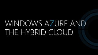 Windows A z ure and the Hybrid Cloud