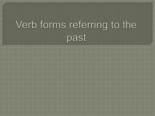 Verb forms referring to the past