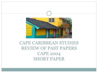 CAPE CARIBBEAN STUDIES REVIEW OF PAST PAPERS CAPE 2004 SHORT PAPER