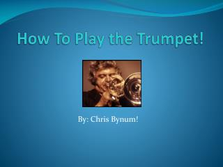 How To Play the Trumpet!