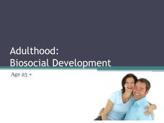 Adulthood:                        Biosocial Development