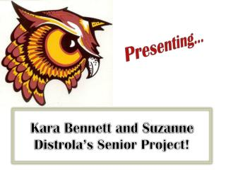 Kara Bennett and Suzanne  Distrola's  Senior Project!