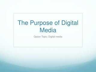 The Purpose of Digital Media