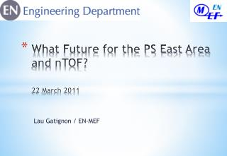 What Future for the PS East Area and  nTOF ? 22 March 2011