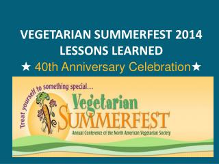 VEGETARIAN  SUMMERFEST 2014 LESSONS LEARNED  ★  40th Anniversary Celebration ★