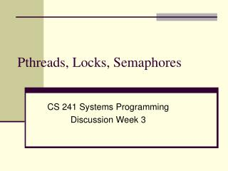 Pthreads, Locks, Semaphores