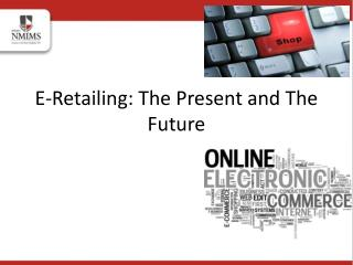 E-Retailing: The Present and The Future