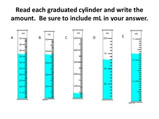 Read each graduated cylinder and write the amount.  Be sure to include  mL  in your answer.